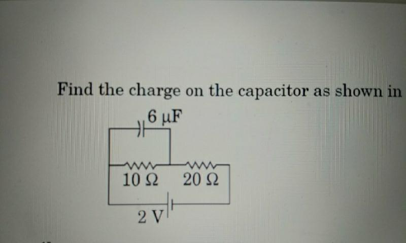 Find the charge on the capacitor shown in the circuit Find the ...