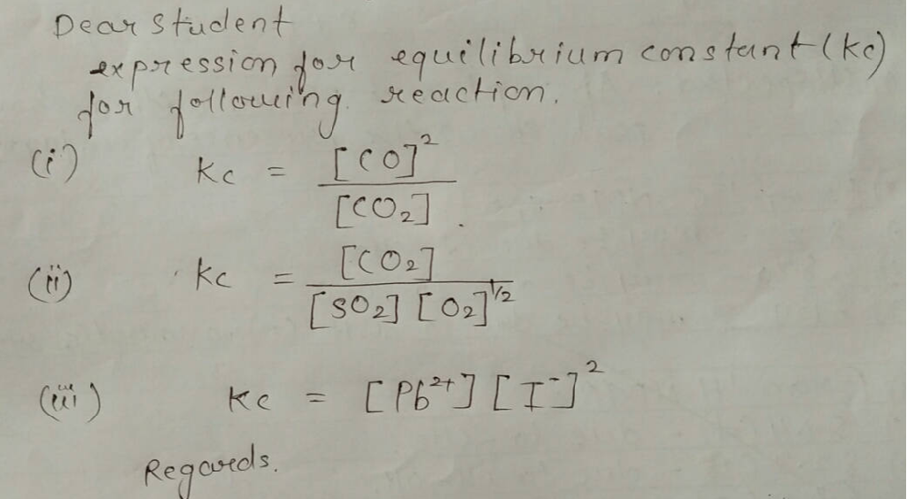 Q Write the expression for equilibrium constant K for each