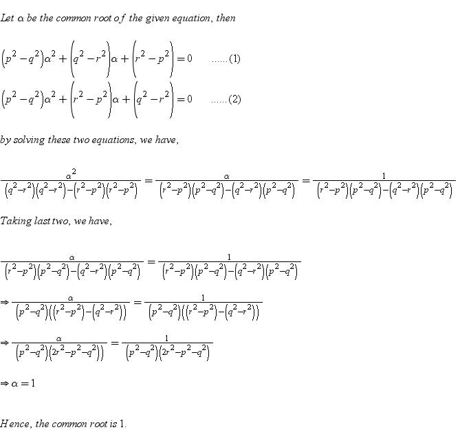 if (p2-q2)x2+(q2-r2)x+r2-p2=0 and (p2-q2)y2+(r2-p2)y+q2-r2=0 have a